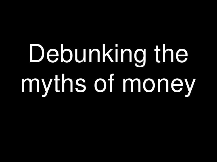 Debunking the myths of money<br />