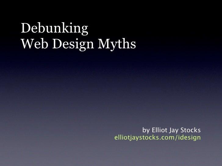 Debunking Web Design Myths                           by Elliot Jay Stocks             elliotjaystocks.com/idesign