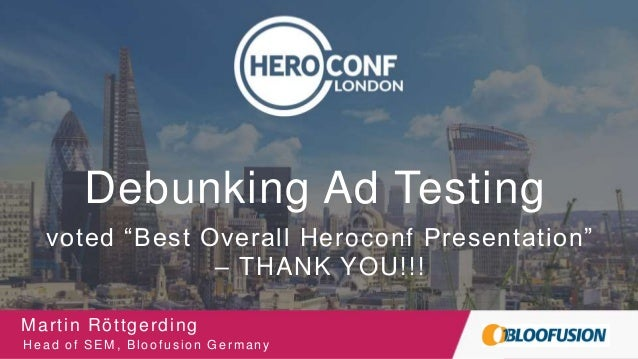 "@bloomarty Debunking Ad Testing Martin Röttgerding Head of SEM, Bloofusion Germany Logo Here voted ""Best Overall Heroconf ..."