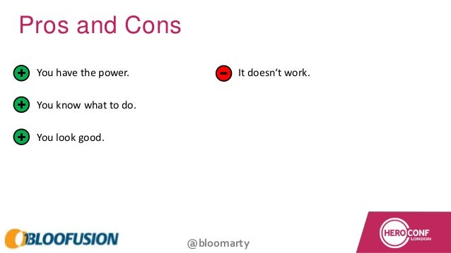 @bloomarty Pros and Cons • You have the power. • You know what to do. • You look good. • It doesn't work.