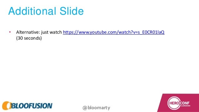 @bloomarty Additional Slide • Alternative: just watch https://www.youtube.com/watch?v=s_E0CR01laQ (30 seconds)