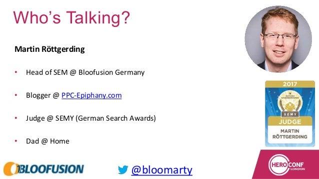 @bloomarty@bloomarty Martin Röttgerding • Head of SEM @ Bloofusion Germany • Blogger @ PPC-Epiphany.com • Judge @ SEMY (Ge...