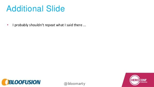 @bloomarty Additional Slide • I probably shouldn't repeat what I said there ...