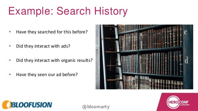 @bloomarty Example: Search History • Have they searched for this before? • Did they interact with ads? • Did they interact...