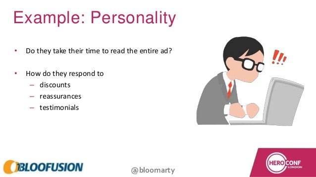 @bloomarty Example: Personality • Do they take their time to read the entire ad? • How do they respond to – discounts – re...