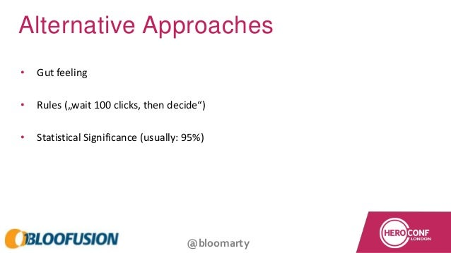 """@bloomarty Alternative Approaches • Gut feeling • Rules (""""wait 100 clicks, then decide"""") • Statistical Significance (usual..."""