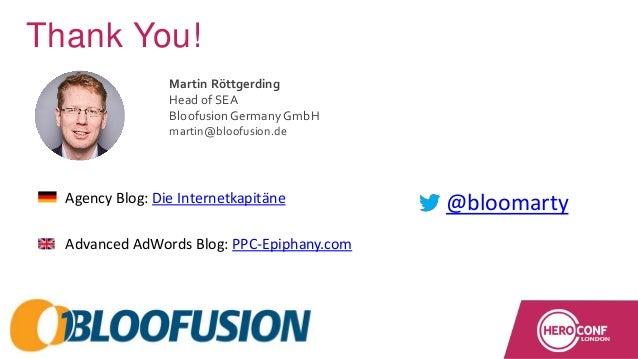 @bloomarty Thank You! • Agency Blog: Die Internetkapitäne • Advanced AdWords Blog: PPC-Epiphany.com @bloomarty Martin Rött...