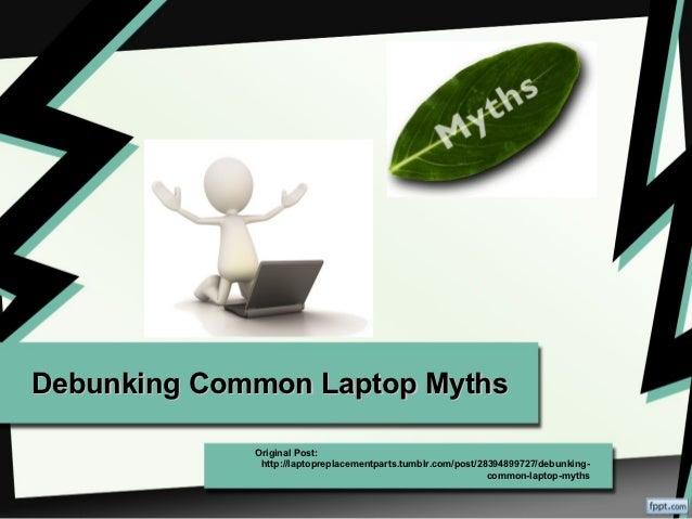 Debunking Common Laptop Myths             Original Post:              http://laptopreplacementparts.tumblr.com/post/283948...