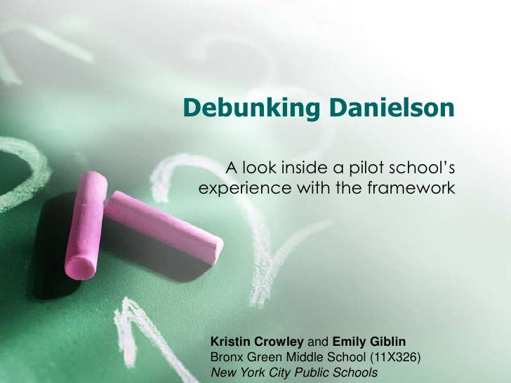 Debunking Danielson    A look inside a pilot school's experience with the framework  Kristin Crowley and Emily Giblin  Bro...