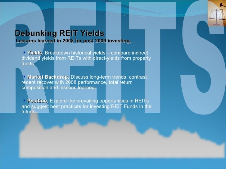 REITS Debunking REIT Yields  Lessons learned in 2008 for post 2009 investing.. <ul><ul><li>Yields,  Breakdown historical y...