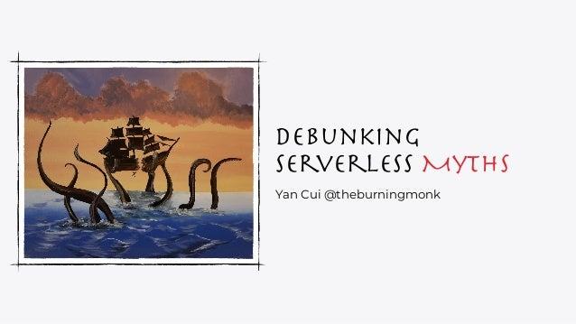 Debunking Serverless Myths Yan Cui @theburningmonk
