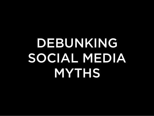 DEBUNKINGSOCIAL MEDIA   MYTHS