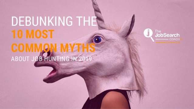 DEBUNKING THE 10 MOST ABOUT JOB HUNTING IN 2019 COMMON MYTHS