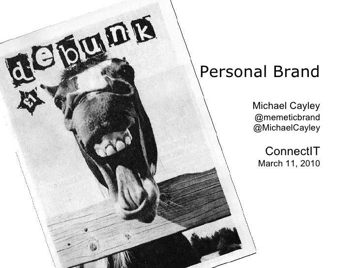 Personal Brand Michael Cayley @memeticbrand @MichaelCayley ConnectIT March 11, 2010