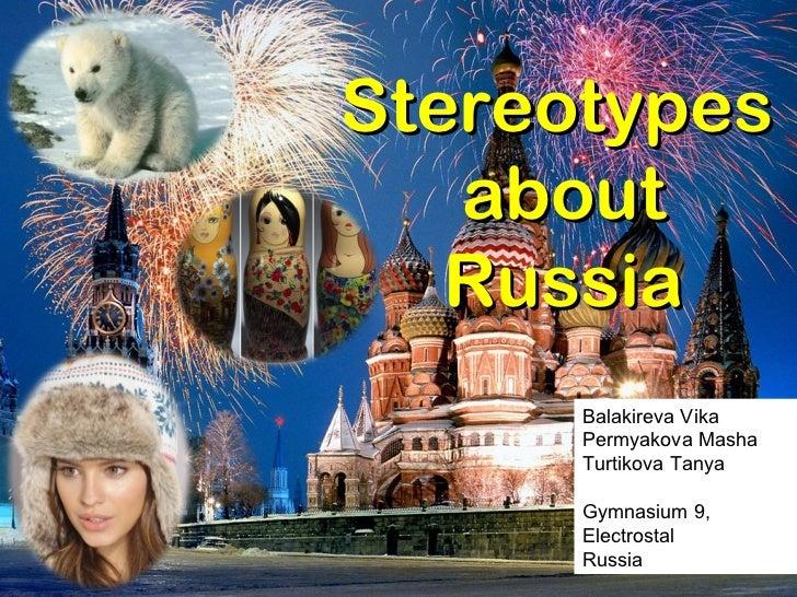 Stereotypes   about Russia Balakireva Vika Permyakova Masha Turtikova Tanya Gymnasium 9,  Electrostal Russia