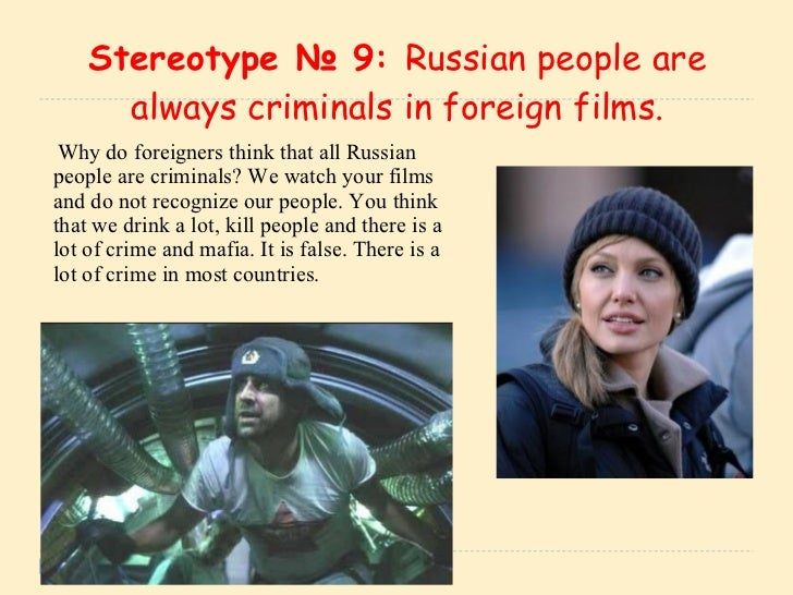 stereotypes about russia true or not This stereotype is directed to the russian woman, and usually  paulina in this  instance is also not called by her name, but rather by an.