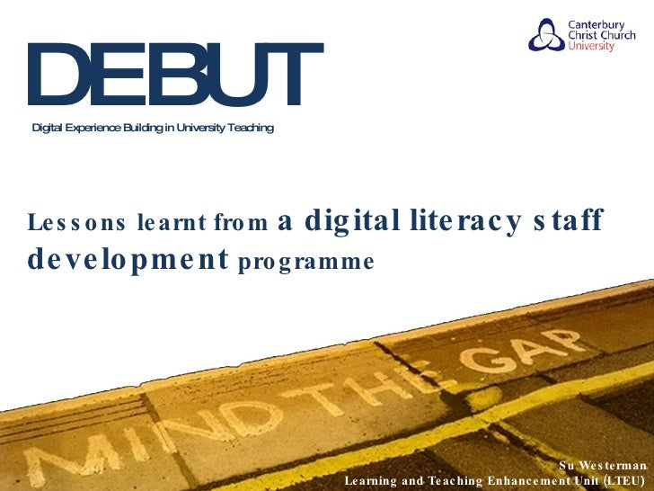 DEBUT Digital Experience Building in University Teaching Lessons learnt from  a digital literacy staff development  progra...