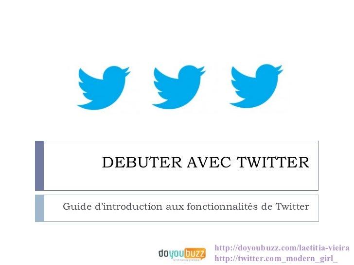 DEBUTER AVEC TWITTERGuide d'introduction aux fonctionnalités de Twitter                               http://doyoubuzz.com...