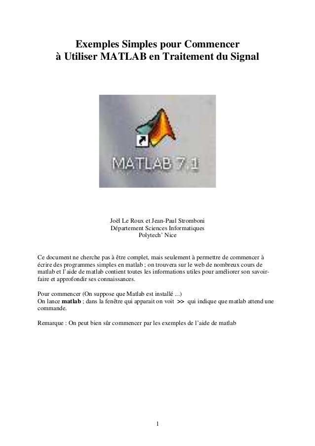1 Exemples Simples pour Commencer à Utiliser MATLAB en Traitement du Signal Joël Le Roux et Jean-Paul Stromboni Départemen...