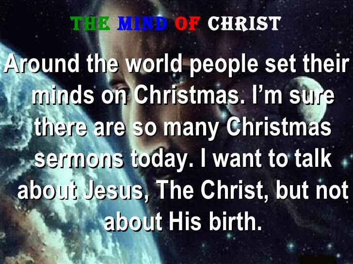 The   Mind   of   Christ <ul><li>Around the world people set their minds on Christmas. I'm sure there are so many Christma...