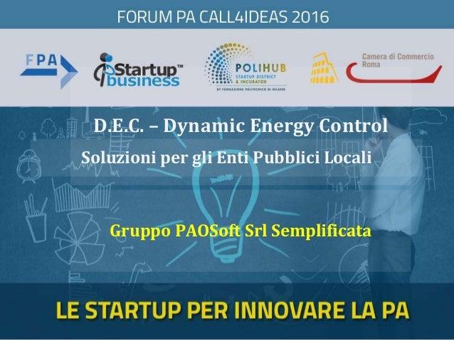 D.E.C. – Dynamic Energy Control Gruppo PAOSoft Srl Semplificata Soluzioni per gli Enti Pubblici Locali