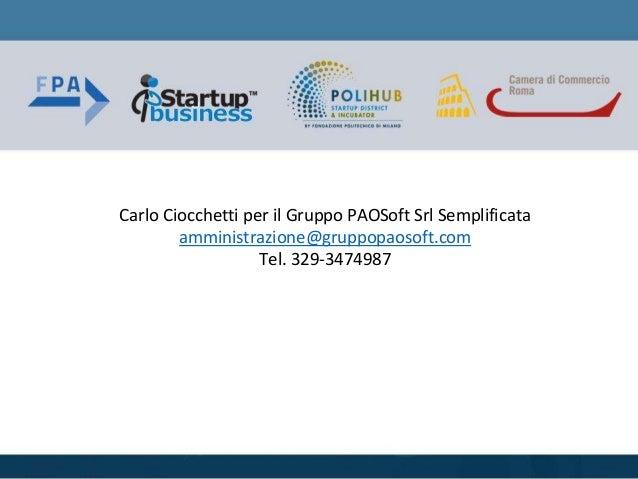 Carlo Ciocchetti per il Gruppo PAOSoft Srl Semplificata amministrazione@gruppopaosoft.com Tel. 329-3474987