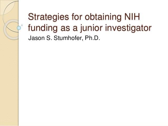 Strategies for obtaining NIH funding as a junior investigator Jason S. Stumhofer, Ph.D.