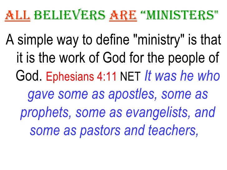 "ALL   Believers   ARE   ""Ministers""   <ul><li>A simple way to define ""ministry"" is that it is the work of G..."