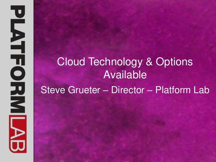 Cloud Technology & Options Available<br />Steve Grueter – Director – Platform Lab<br />