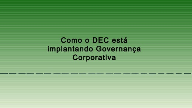 Como o DEC está implantando Governança Corporativa