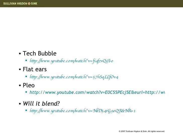 <ul><li>Tech Bubble </li></ul><ul><ul><li>http://www.youtube.com/watch?v=fi4fzvQ6I-o   </li></ul></ul><ul><li>Flat ears </...