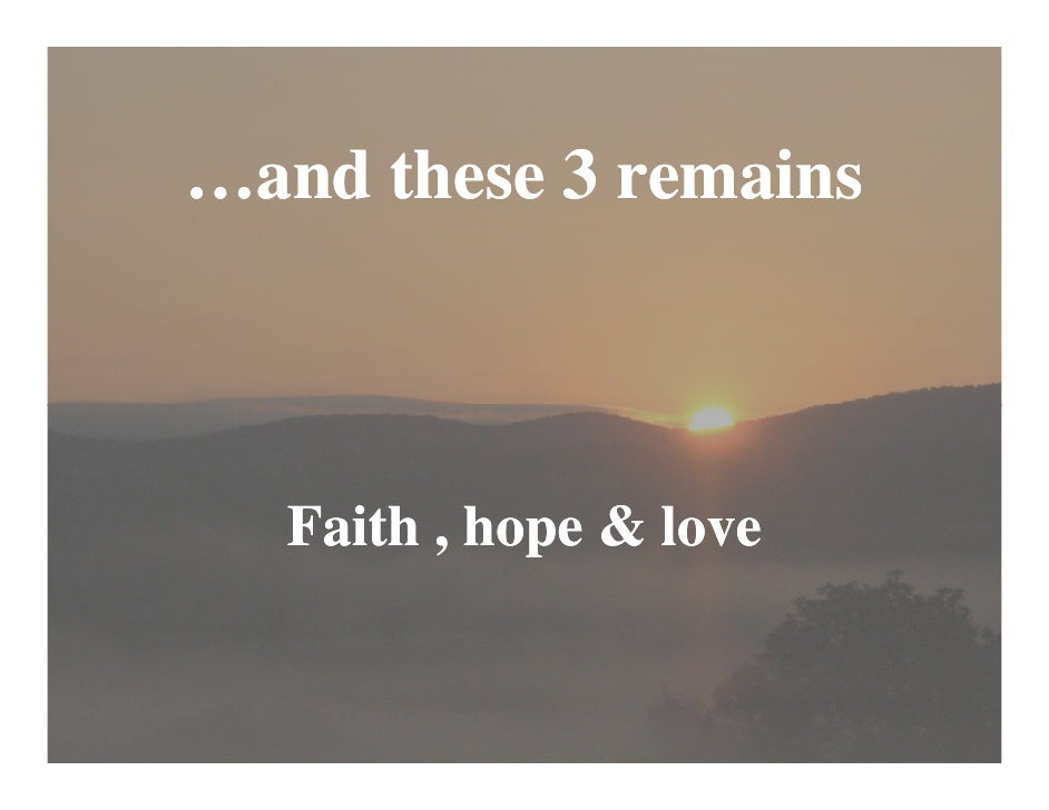 …and these 3 remains      Faith , hope & love