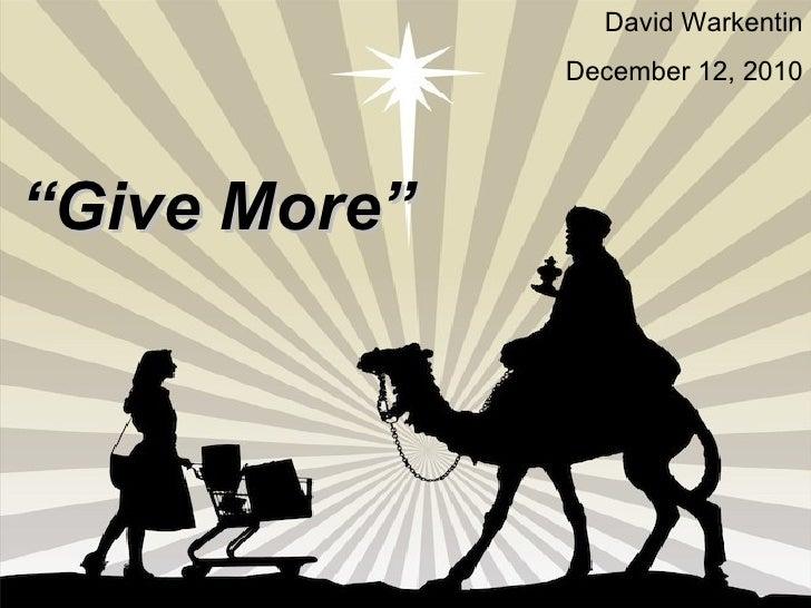 """ Give More"" David Warkentin December 12, 2010"