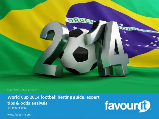 Image: http://www.hdwallpaperstop.com/  World Cup 2014 football betting guide, expert tips & odds analysis © Favourit 2013...