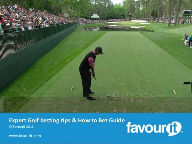Expert Golf betting tips & How to Bet Guide © Favourit 2013.  www.favourit.com