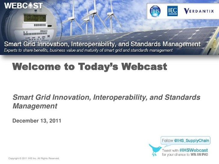 Welcome to Today's Webcast   Smart Grid Innovation, Interoperability, and Standards   Management   December 13, 2011Copyri...