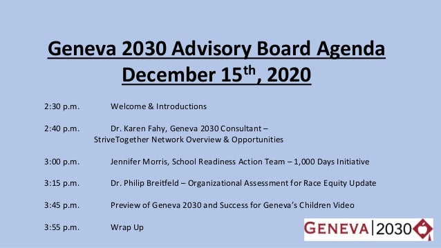 Geneva 2030 Advisory Board Agenda December 15th, 2020 2:30 p.m. Welcome & Introductions 2:40 p.m. Dr. Karen Fahy, Geneva 2...