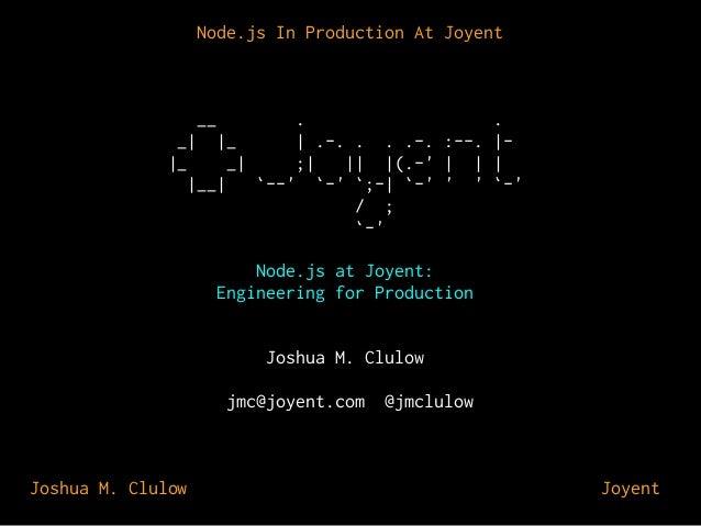 Node.js In Production At Joyent  __  . . _| |_ | .-. . . .-. :--. ||_ _| ;| || |(.-' | | | |__| `--' `-' `;-| `-' ' ' `-' ...