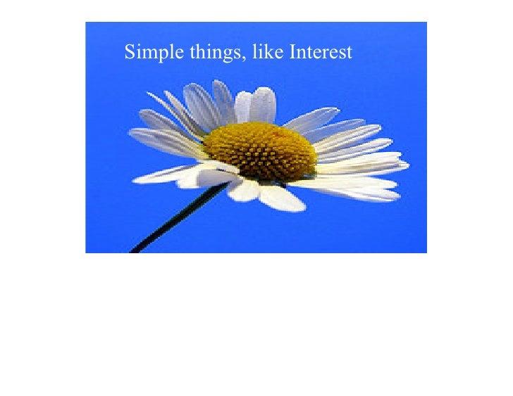 Simple things, like Interest