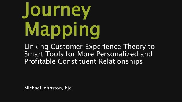 Journey Mapping Linking Customer Experience Theory to Smart Tools for More Personalized and Profitable Constituent Relatio...
