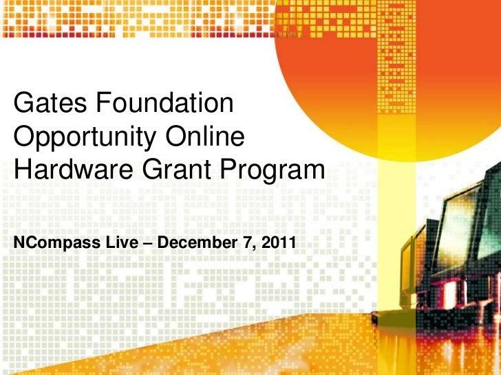 Gates FoundationOpportunity OnlineHardware Grant ProgramNCompass Live – December 7, 2011