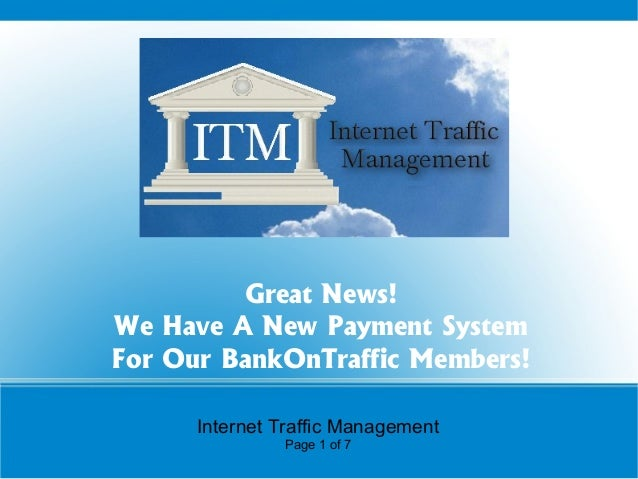 Great News! We Have A New Payment System For Our BankOnTraffic Members! Internet Traffic Management Page 1 of 7