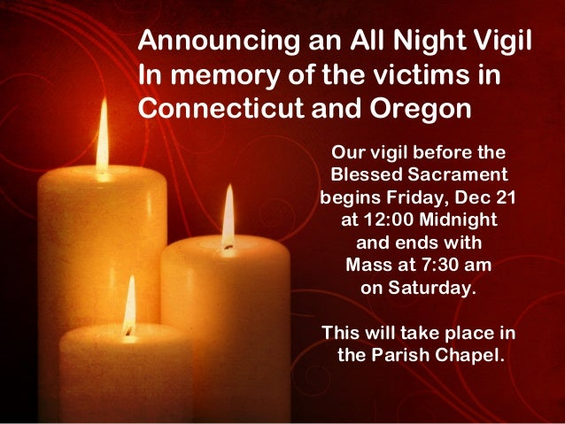 Announcing an All Night VigilIn memory of the victims inConnecticut and Oregon              Our vigil before the          ...