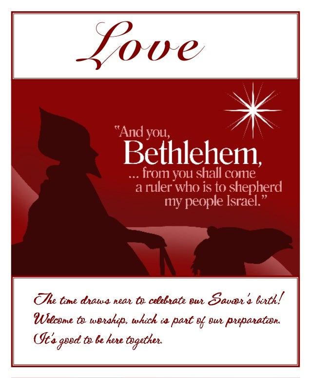 LoveThe time draws near to celebrate our Savior's birth!Welcome to worship, which is part of our preparation.It's good to ...
