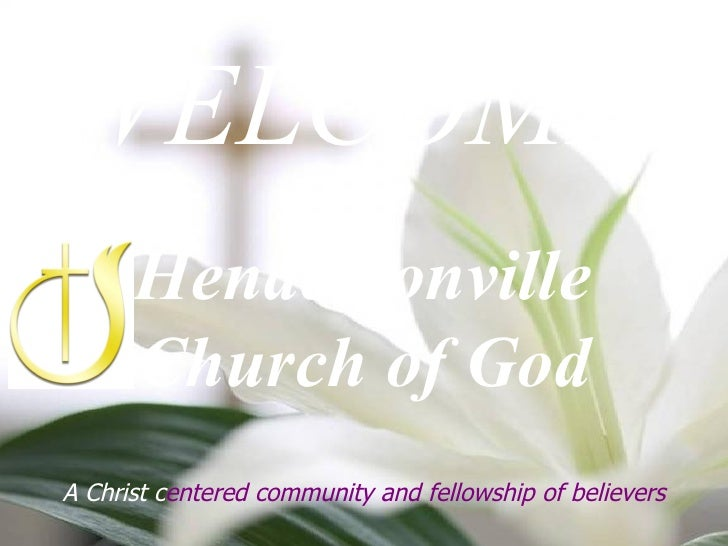 WELCOME To   Hendersonville  Church of God A Christ c entered community and fellowship of believers
