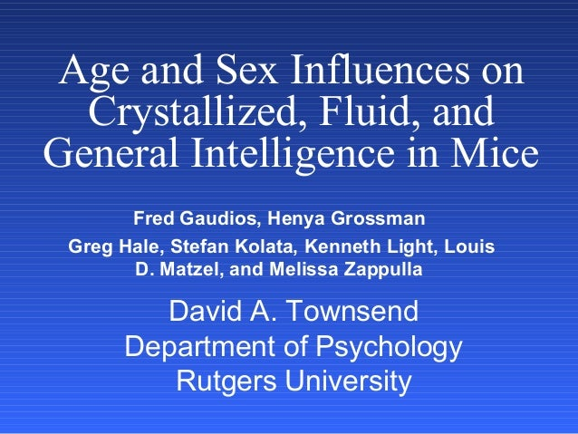 Age and Sex Influences on  Crystallized, Fluid, andGeneral Intelligence in Mice       Fred Gaudios, Henya Grossman Greg Ha...