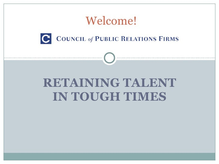 RETAINING TALENT IN TOUGH TIMES Welcome!