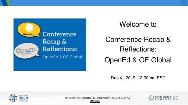 Conference Recap & Reflections: OpenEd & OE Global Dec 4, 2019, 12:00 pm PST Welcome to Unless otherwise indicated, this p...