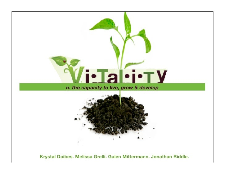 n. the capacity to live, grow & developKrystal Daibes. Melissa Grelli. Galen Mittermann. Jonathan Riddle.