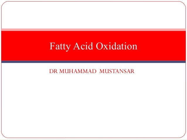 Fatty Acid OxidationDR MUHAMMAD MUSTANSAR